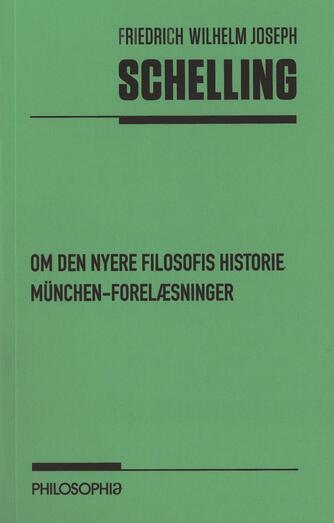 Friedrich Schelling: Om den nyere filosofis historie : München-forelæsninger : fra de efterladte manuskripter