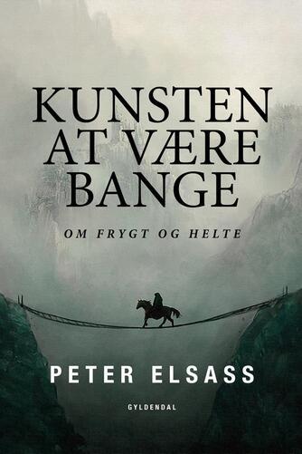 Peter Elsass: Kunsten at være bange : om frygt og helte