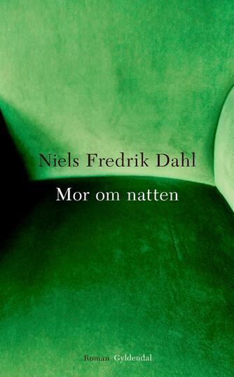 Niels Fredrik Dahl: Mor om natten : roman
