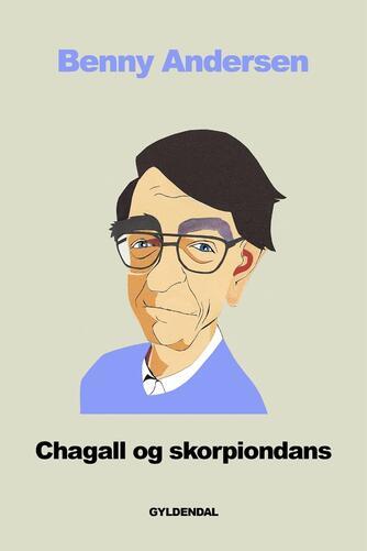 Benny Andersen (f. 1929): Chagall & skorpiondans : digte, prosadigte, prosa m.m.