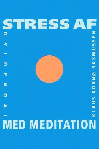 Klaus Kornø Rasmussen: Stress af med meditation