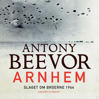 Antony Beevor: Arnhem : slaget om broerne 1944