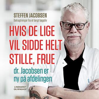 Steffen Jacobsen (f. 1956): Hvis De lige vil sidde helt stille, frue, dr. Jacobsen er ny på afdelingen