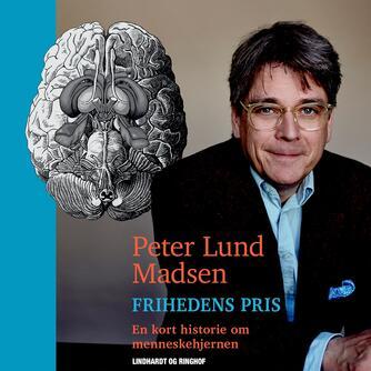 Peter Lund Madsen: Frihedens pris - en kort historie om menneskehjernen