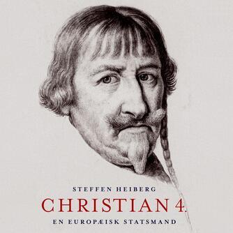 Steffen Heiberg: Christian 4 : en europæisk statsmand