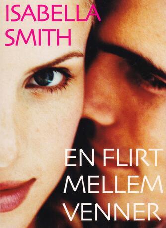 Isabella Smith: En flirt mellem venner : roman