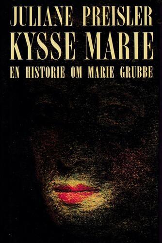 Juliane Preisler: Kysse-Marie : en historie om Marie Grubbe