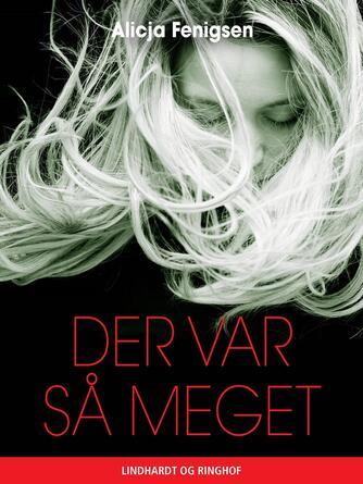 Alicja Fenigsen: Der var så meget : en fremmeds fortælling