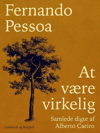 Fernando Pessoa: At være virkelig : samlede digte af Alberto Caeiro