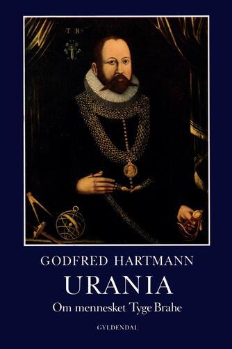 Godfred Hartmann: Urania : om mennesket Tyge Brahe