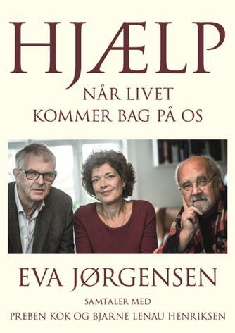 Eva Jørgensen (f. 1963): Hjælp : når livet kommer bag på os : samtaler med Preben Kok og Bjarne Lenau Henriksen