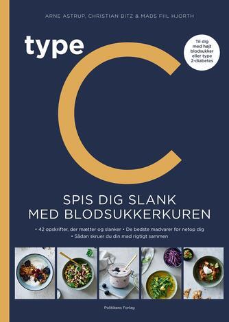 Arne Astrup, Christian Bitz, Mads Fiil Hjorth: Type C - spis dig slank med blodsukkerkuren