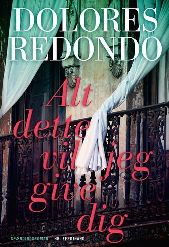Dolores Redondo: Alt dette vil jeg give dig : spændingsroman