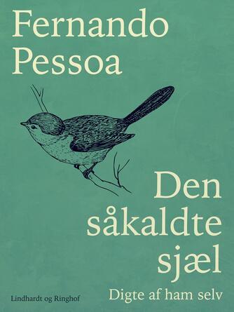 Fernando Pessoa: Den såkaldte sjæl : digte af ham selv