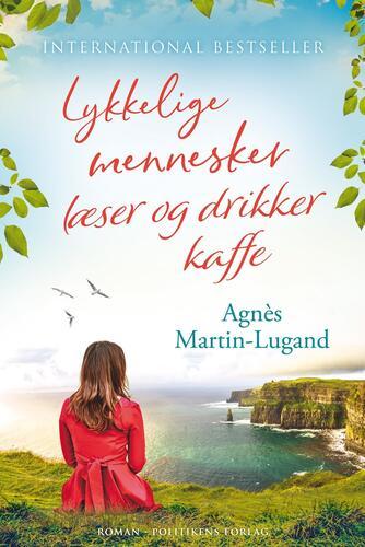 Agnès Martin-Lugand (f. 1979): Lykkelige mennesker læser og drikker kaffe : roman
