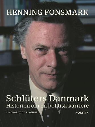 Henning B. Fonsmark: Schlüters Danmark : historien om en politisk karriere
