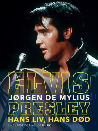 Jørgen Mylius: Elvis Presley - hans liv, hans død