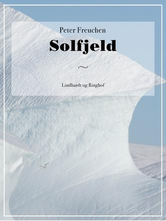 Peter Freuchen: Solfjeld : roman fra Grønland