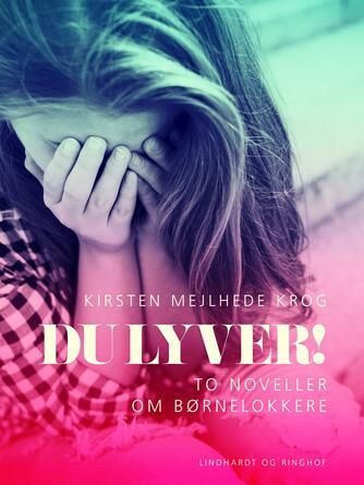 Kirsten Mejlhede Krog: Du lyver! : to noveller om børnelokkere