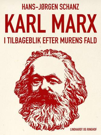 Hans-Jørgen Schanz: Karl Marx i tilbageblik efter murens fald