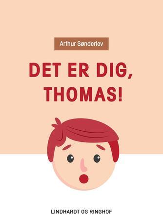 Arthur Sønderlev: Det er dig, Thomas!