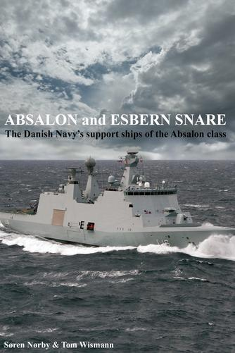 Søren Nørby, Tom Wismann: Absalon and Esbern Snare : the Danish Navy's support ships of the Absalon Class