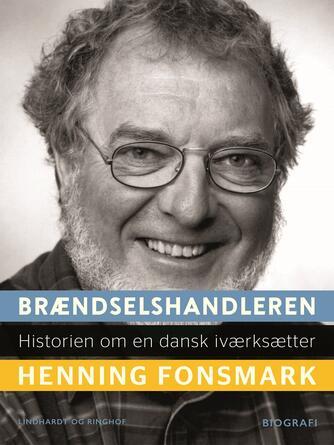 Henning B. Fonsmark: Brændselshandleren : historien om en dansk iværksætter