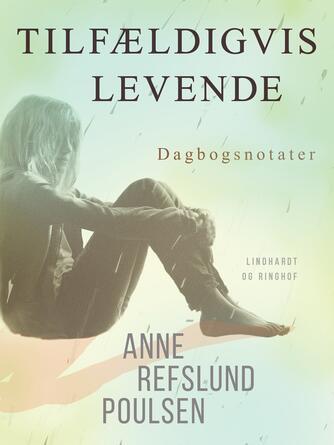 Anne Refslund Poulsen: Tilfældigvis levende