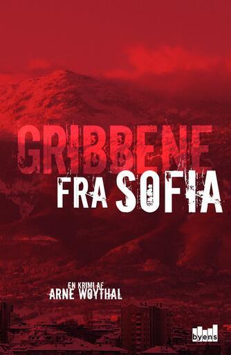 Arne Woythal (f. 1958): Gribbene fra Sofia : en krimi
