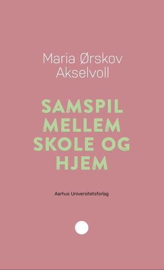 Maria Ørskov Akselvoll: Samspil mellem skole og hjem