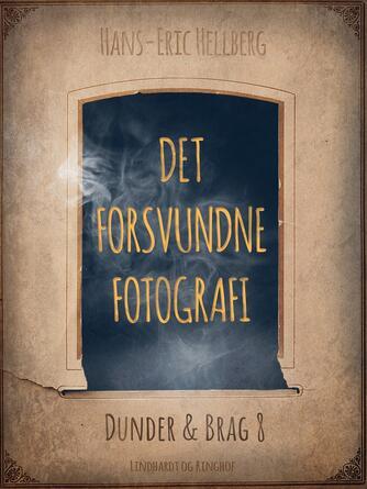 Hans-Eric Hellberg: Det forsvundne fotografi - med Dunder & Brag