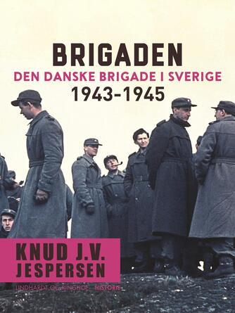 Knud J. V. Jespersen (f. 1942): Brigaden : Den danske Brigade i Sverige 1943-1945
