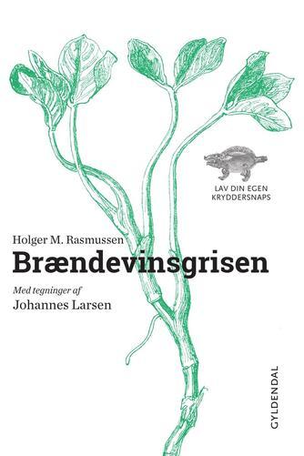Holger M. Rasmussen (f. 1898): Brændevinsgrisen : lav din egen kryddersnaps