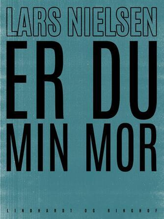 Lars Nielsen (f. 1892): Er du min mor