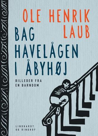 Ole Henrik Laub: Bag havelågen i Åbyhøj : billeder fra en barndom