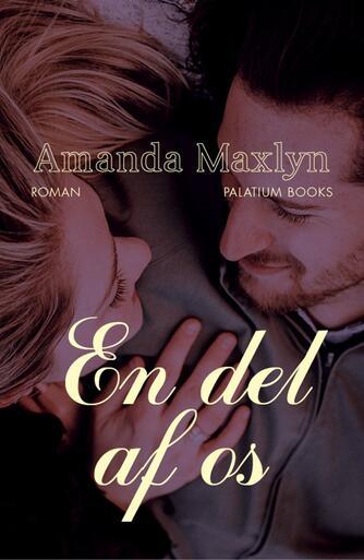 Amanda Maxlyn: En del af os : roman