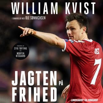 William Kvist: Jagten på frihed : min kamp for et meningsfuldt fodboldliv