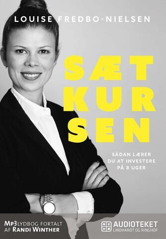 Louise Fredbo-Nielsen: Sæt kursen : sådan lærer du at investere på 8 uger
