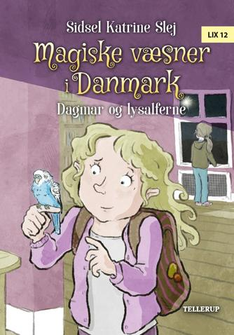 Sidsel Katrine Slej: Magiske væsner i Danmark - Dagmar og lysalferne