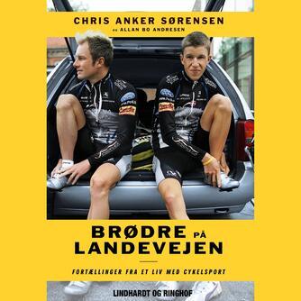 : Brødre på landevejen : fortællinger fra et liv med cykelsport