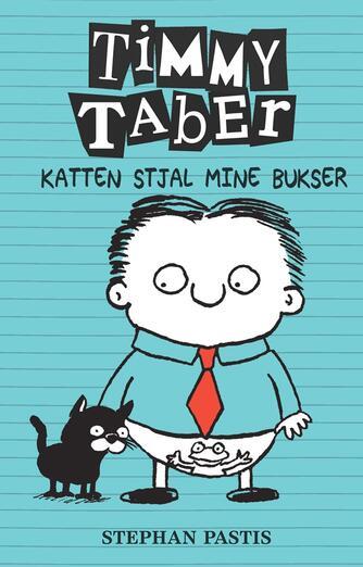 Stephan Pastis: Timmy Taber - katten stjal mine bukser