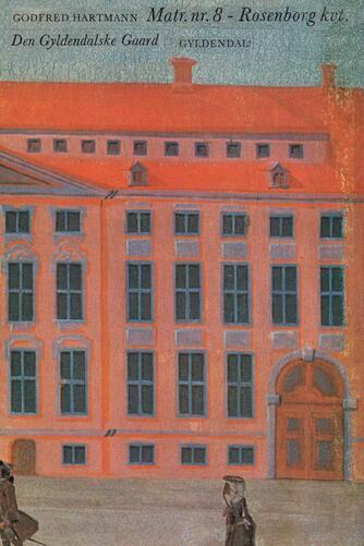 Godfred Hartmann: Matr. nr. 8 - Rosenborg kvt. : Den Gyldendalske Gaard : en bog om et hus og dets mennesker