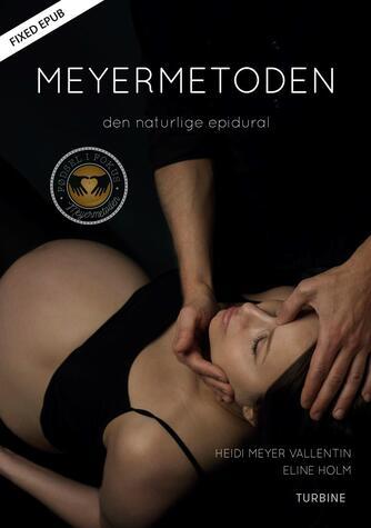 Eline Holm, Heidi Meyer Vallentin: Meyermetoden : den naturlige epidural