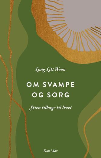 Litt Woon Long (f. 1958): Om svampe og sorg : stien tilbage til livet