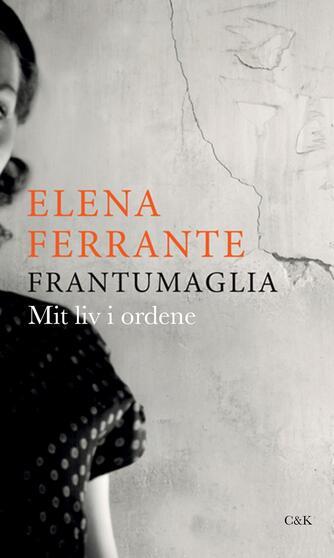 Elena Ferrante: Frantumaglia : mit liv i ordene