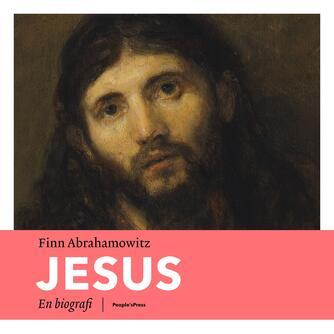 Finn Abrahamowitz: Jesus : en biografi