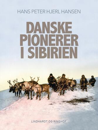 H. P. Hjerl Hansen: Danske pionerer i Sibirien