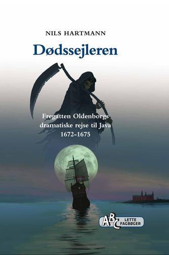 Nils Hartmann: Dødssejleren : fregatten Oldenborgs dramatiske rejse til Java 1672-1675