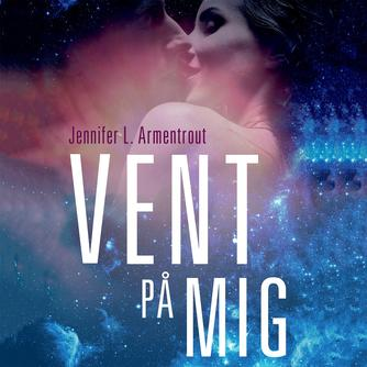 Jennifer L. Armentrout: Vent på mig