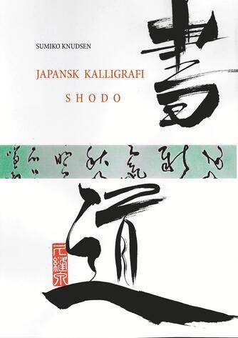 Sumiko Knudsen: Shodo : japansk kalligrafi